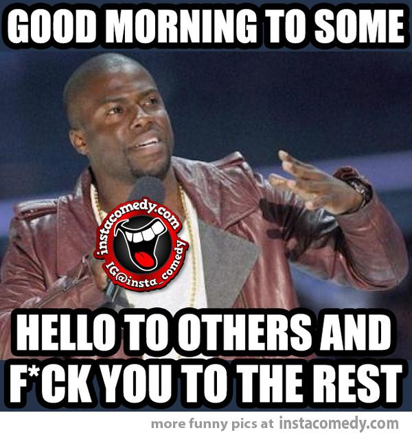 Good Morning To Some Good Morning Funny Kevin Hart Quotes Kevin Hart Jokes