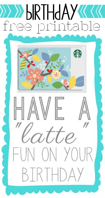 Free Printable Have A Latte Fun On Your Birthday Just Attach A