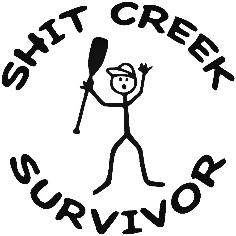 "Sh!t Creek Survivor 4/"" WHITE Vinyl Sticker Decal Car Truck funny window laptop"