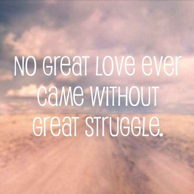 No Great Love Ever Came Without Great Struggle Long Distance Relationship Quotes Distance Relationship Quotes Long Distance Relationship