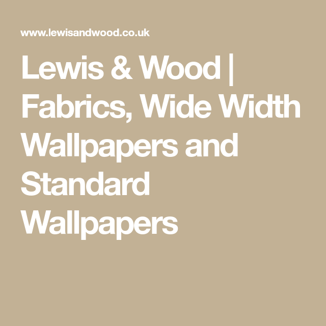 Lewis & Wood | Fabrics, Wide Width Wallpapers and Standard Wallpapers Standard Wallpaper