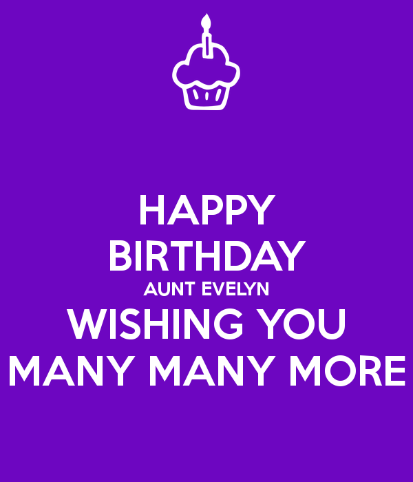 Happy Birthday Aunt Evelyn Wishing You Many Many More Png Wish You Many Many Happy Birthday
