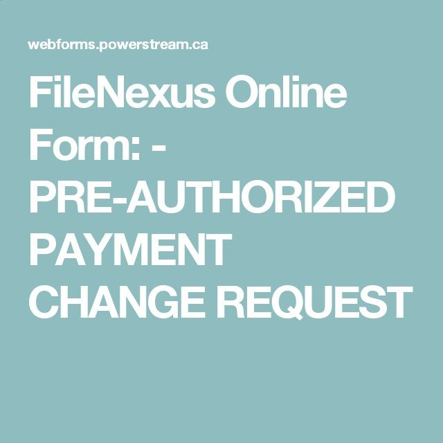 FileNexus Online Form - PRE-AUTHORIZED PAYMENT CHANGE REQUEST - software request form