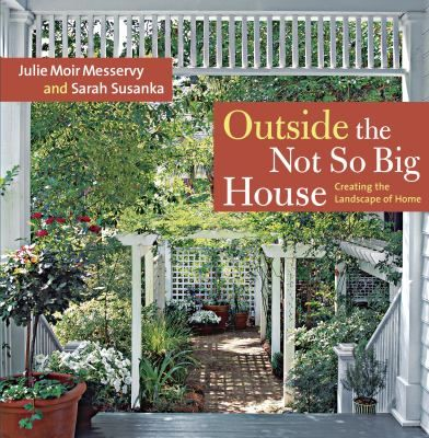 Outside the not so big house : creating the landscape of home by Julie Messervy, SB473 .M447 2006