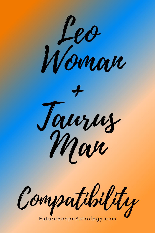 Taurus Man and Leo Woman: Love, Compatibility, Friendship