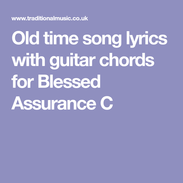 Old time song lyrics with guitar chords for Blessed Assurance C ...