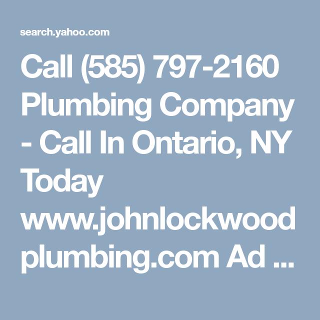 Call 585 797 2160 Plumbing Company Call In Ontario Ny Today Www Johnlockwoodplumbing Com Ad John