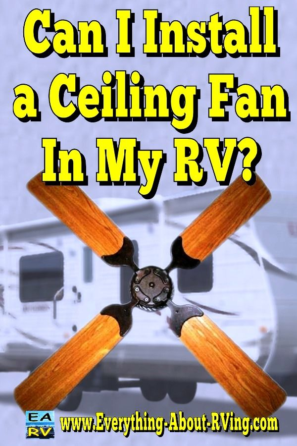 Here S Our Answer To Can I Install A Ceiling Fan In My Rv