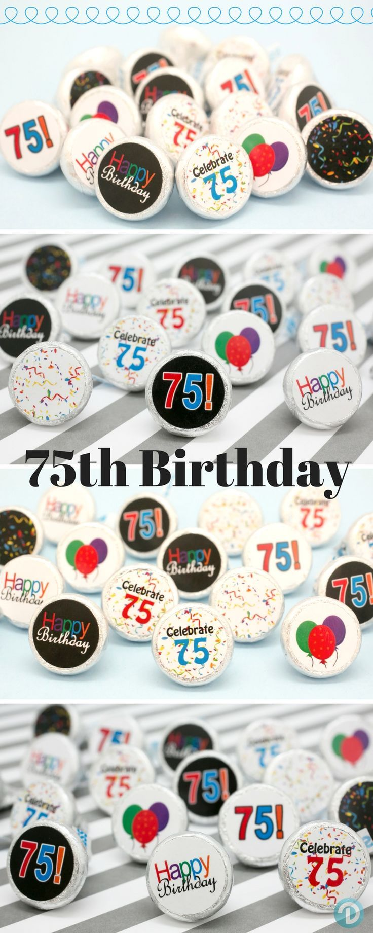 Happy 75th Birthday Looking For A Unique Party Favor Or Table Scatter Decorations See How You Can Transform Simple Hershey Kisses Into Custom