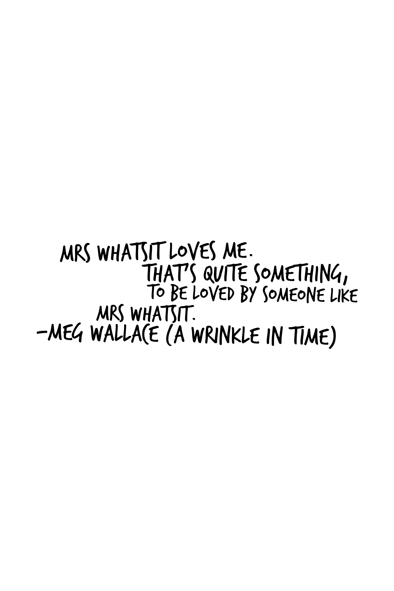 Mrs Whatsit Loves Me Thats Quite Something To Be Loved By Someone