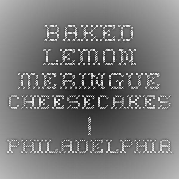 Baked Lemon Meringue Cheesecakes   PHILADELPHIA #lemonmeringuecheesecake Baked Lemon Meringue Cheesecakes   PHILADELPHIA #lemonmeringuecheesecake