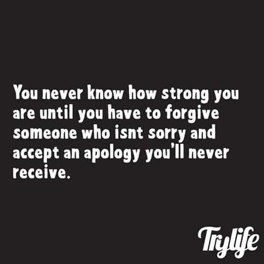 You Never Know How Strong You Are Until You Have To Forgive Someone
