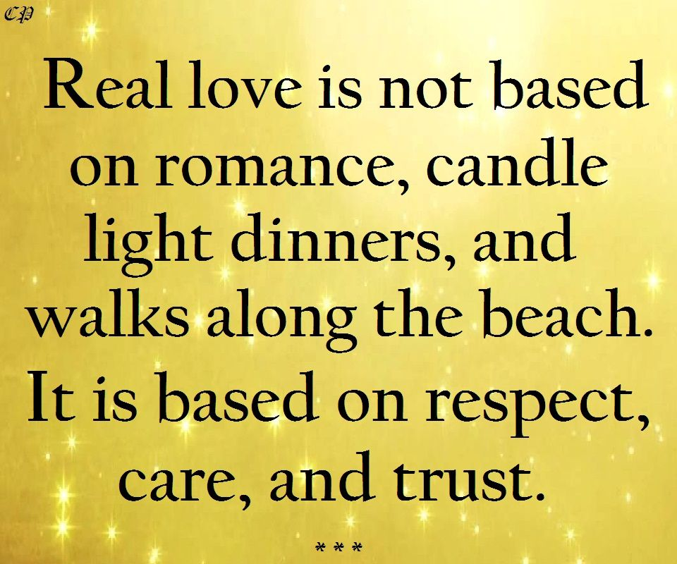 Real Love Is Not Based On Romance Candle Light Dinners And Walks Along