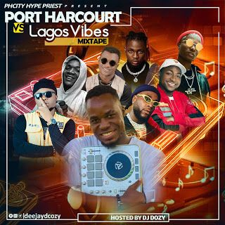 New Update [DJ MIX] Portharcourt Vs Lagos vibes Mixtape mixed by DJ DCOZY