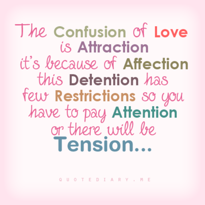 The Confusion Of Love Is Attraction Things I Like Love Quotes