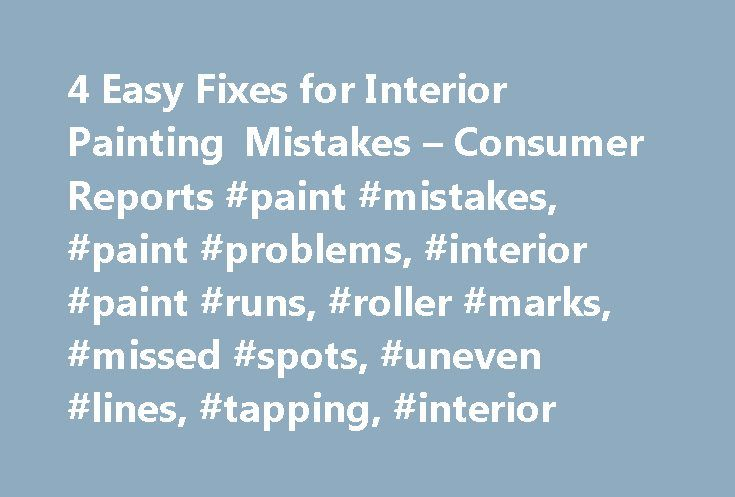 4 Easy Fixes For Interior Painting Mistakes Consumer Reports Paint Mistakes