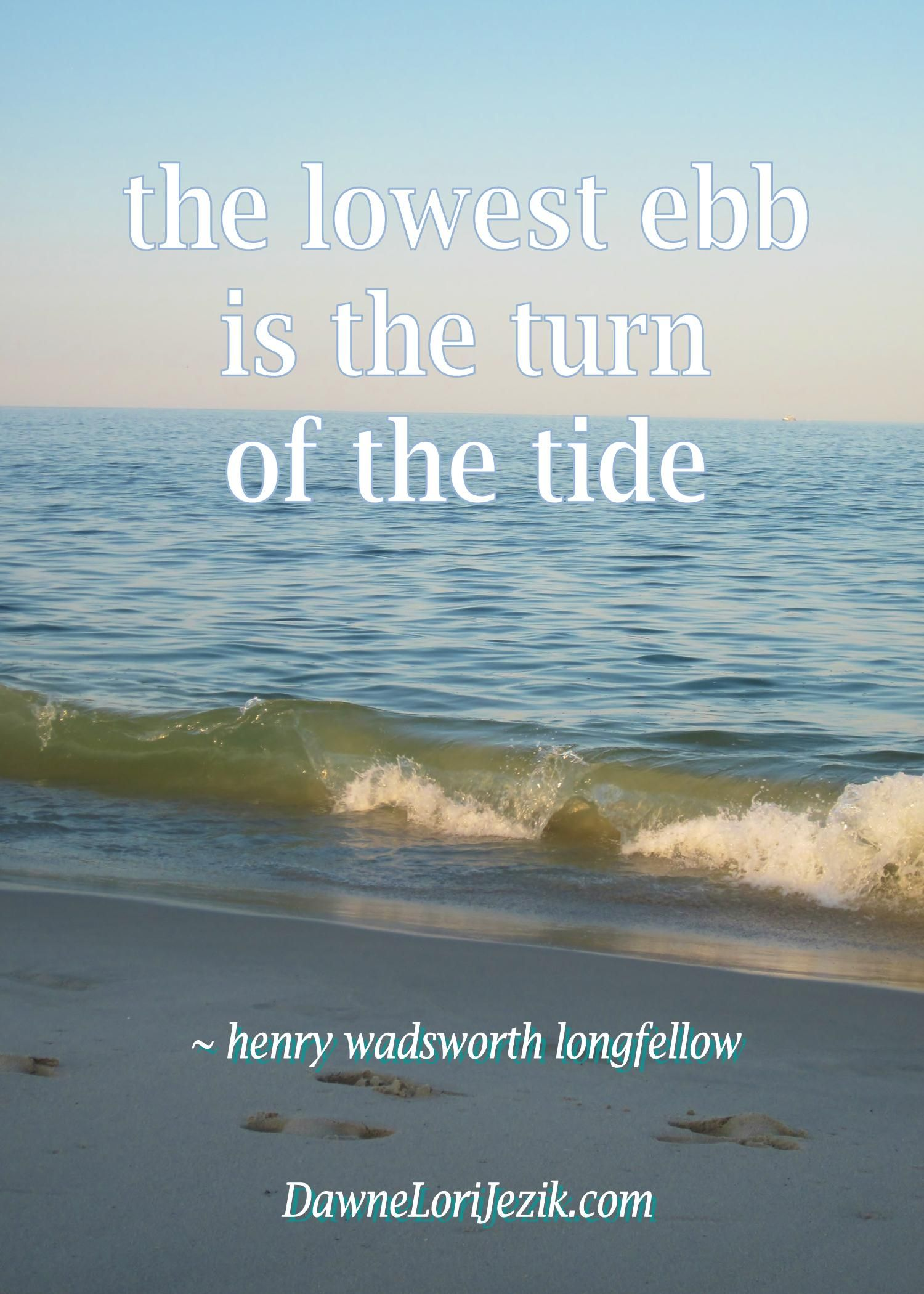 The lowest ebb is the turn of the tide. Quote by Henry ...