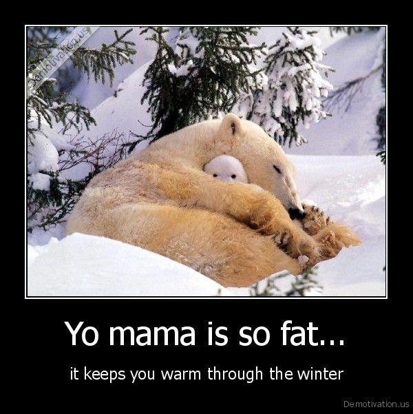 yo mama so fat jokes | Yo mama is so fat - it keeps you