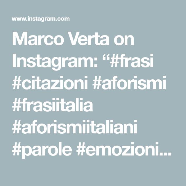 "Marco Verta on Instagram: ""#frasi #citazioni #aforismi #frasiitalia #aforismiitaliani #parole #emozioni #aforismadelgiorno #frasivita #psicologia #frasivere…"""
