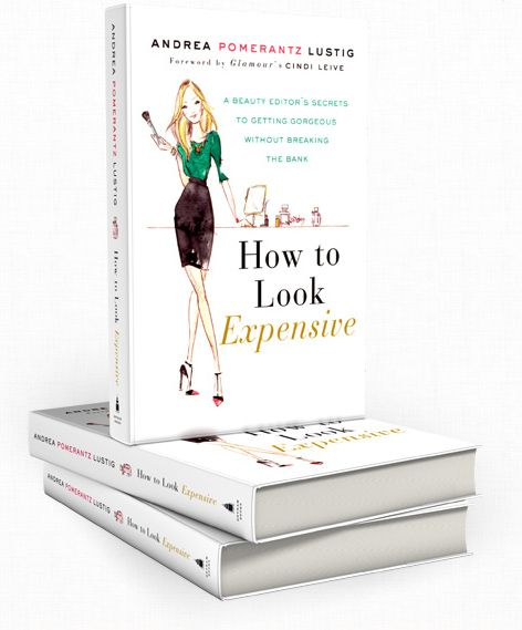 How to Look Expensive: A beauty editor's secrets to getting gorgeous without breaking the bank.