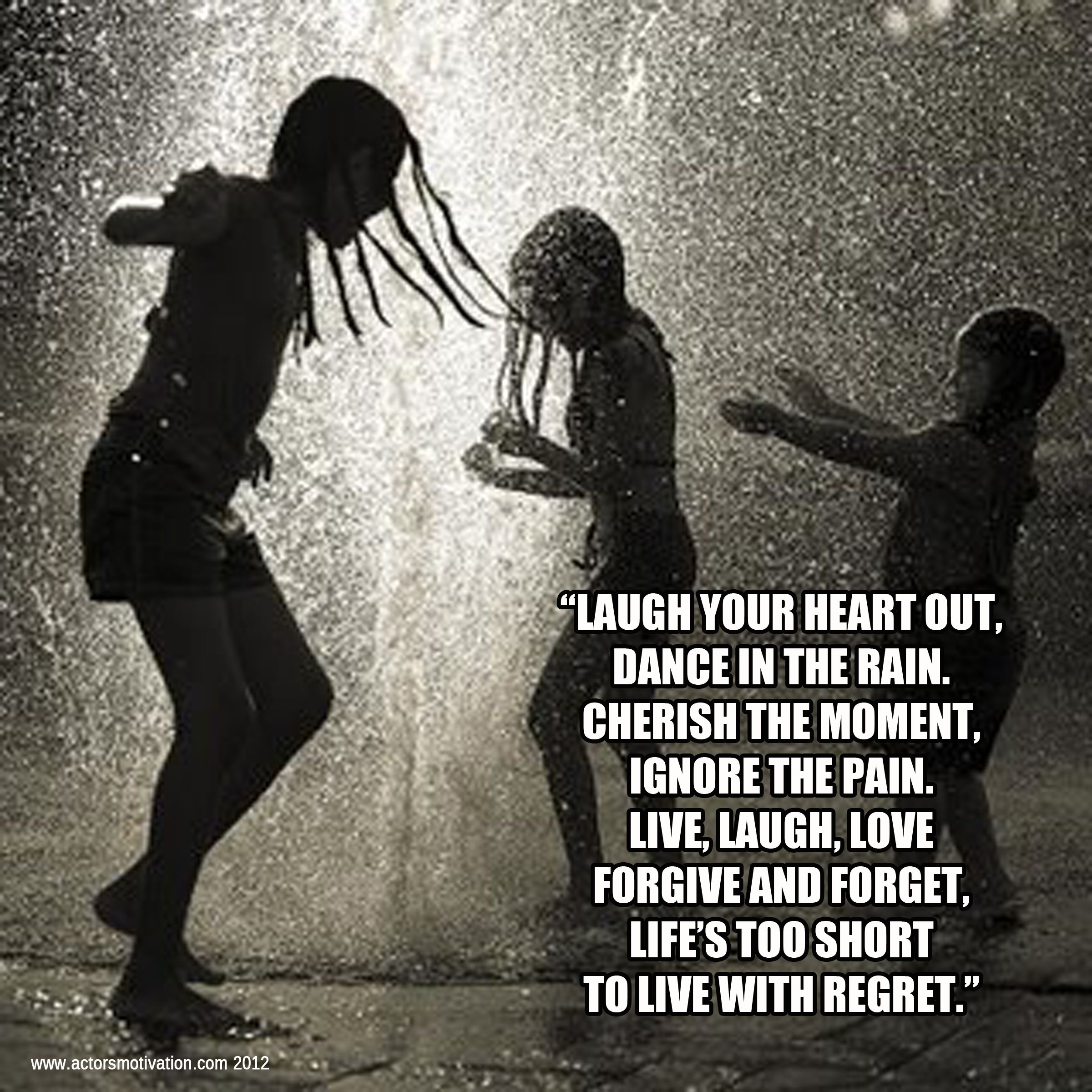 Quote Laugh Your Heart Out Dance In The Rain Cherish