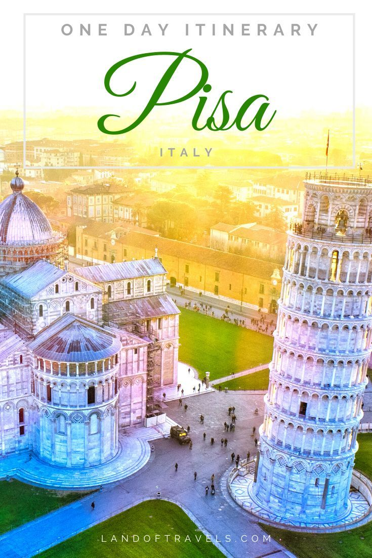 One Day In Pisa : Best Things To Do In This Tuscan