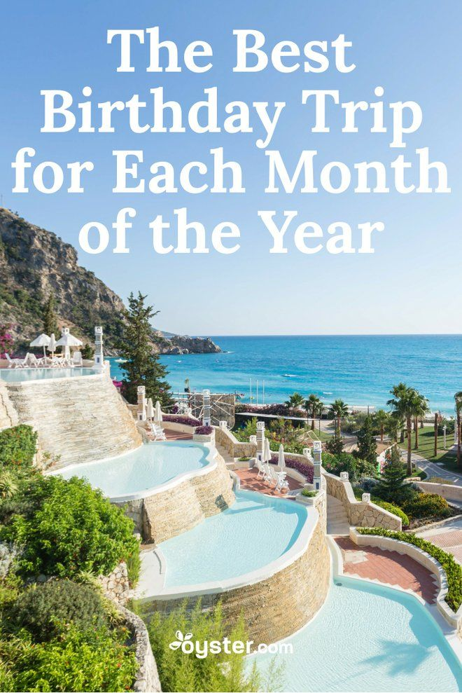 The Best Birthday Trip For Each Month Of The Year Oyster Com Best Places To Travel Birthday Travel 40th Birthday Trip Ideas