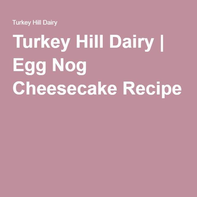 Turkey Hill Dairy   Egg Nog Cheesecake Recipe