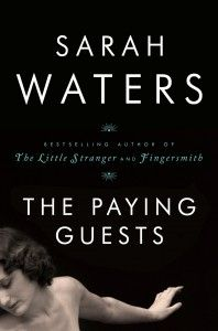 "The Paying Guests by Sarah Waters -""Atmospheric is not a strong enough descriptor for Waters's The Paying Guests. The disruptive effects of losing a generation of men in World War I seem to ooze from the pages of this beautifully written and closely observed novel. Alone in a house that is now both too big and too expensive for them, Francis and her mother must take in lodgers– euphemistically called paying guests – an action that will change their lives more than they expected. """