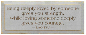 Being Deeply Loved By Someone Gives You Strength, While Loving Someone  Deeply Gives You Courage Wood Sign