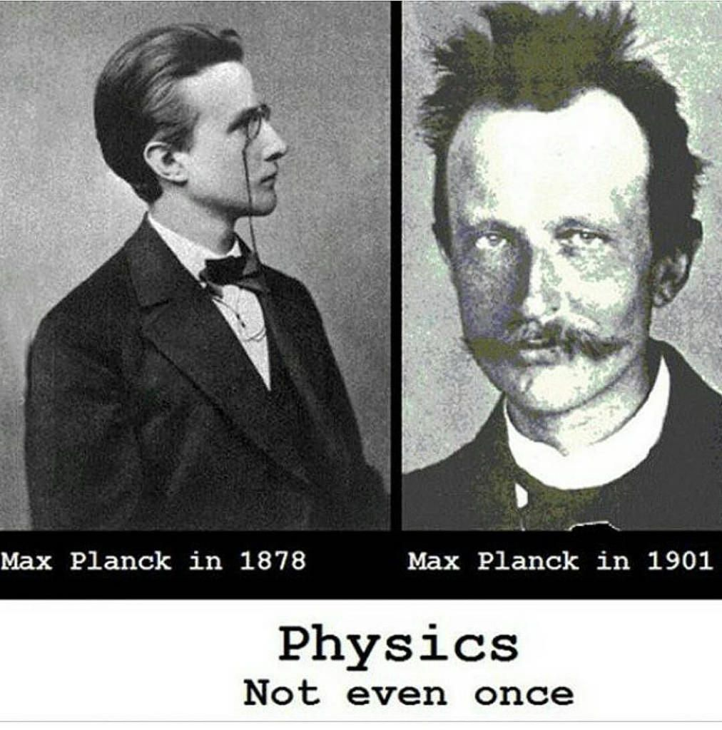 Oh God! This pic made my day! Physics is pure perfection; so I dont care if I turn into someone weird like Mr. Planck! I married physics long ago and Im not gonna betray it! P.S: Max Planck was really hot!!! #physicist #physics #science #scientist #maxp