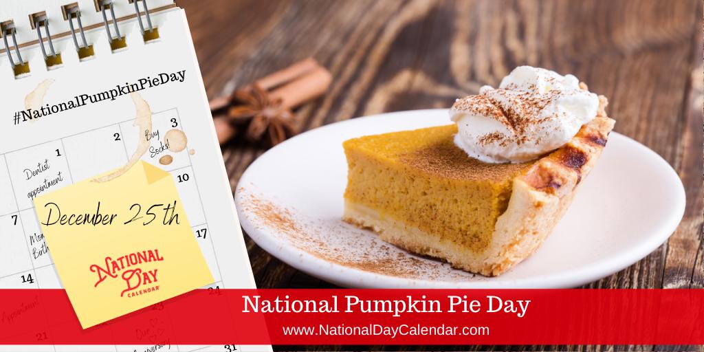 National Pumpkin Pie Day December 25 National Day Calendar Pie Day Pumpkin Pie Food Now