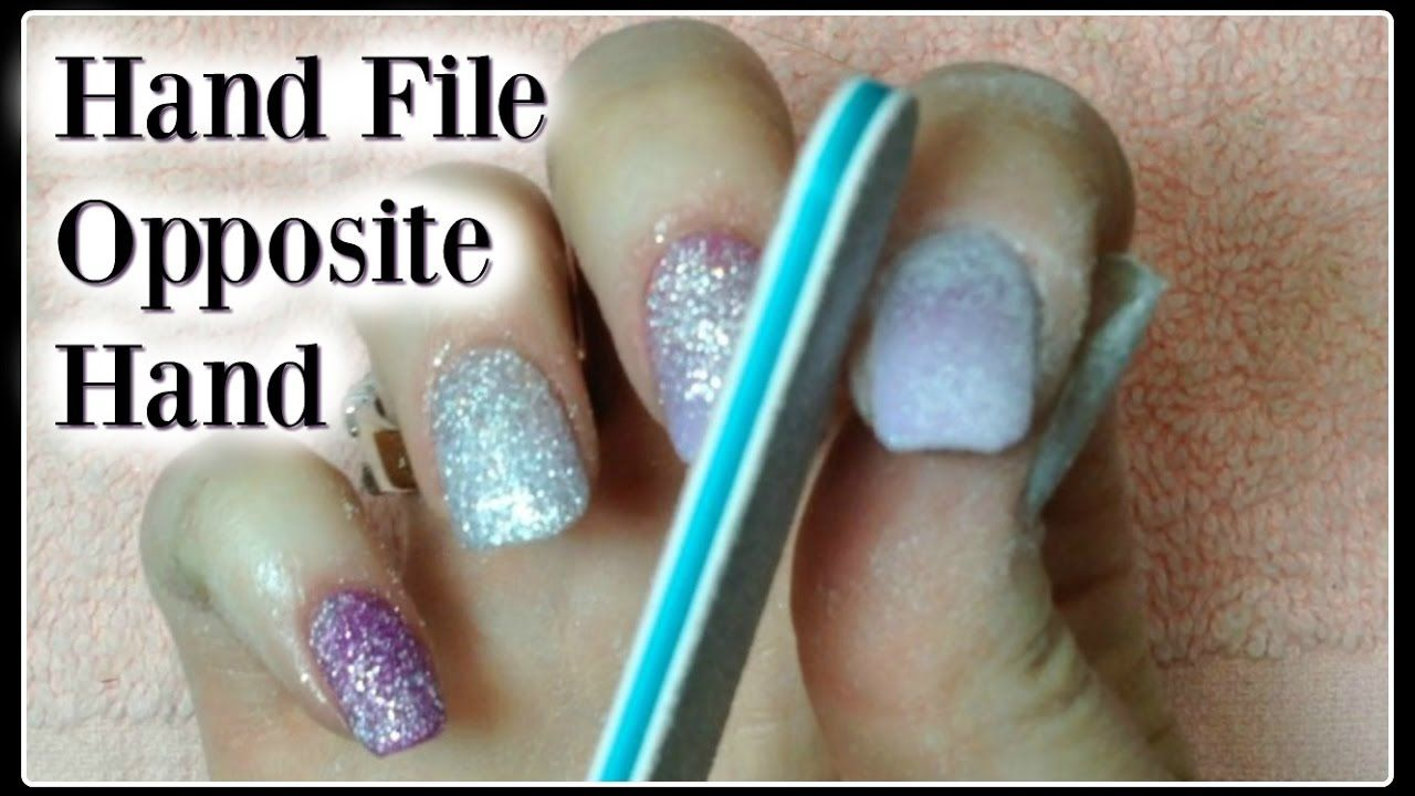 DIY Acrylic Nails Tutorial: Hand File with Left or Non Dominant Hand ...