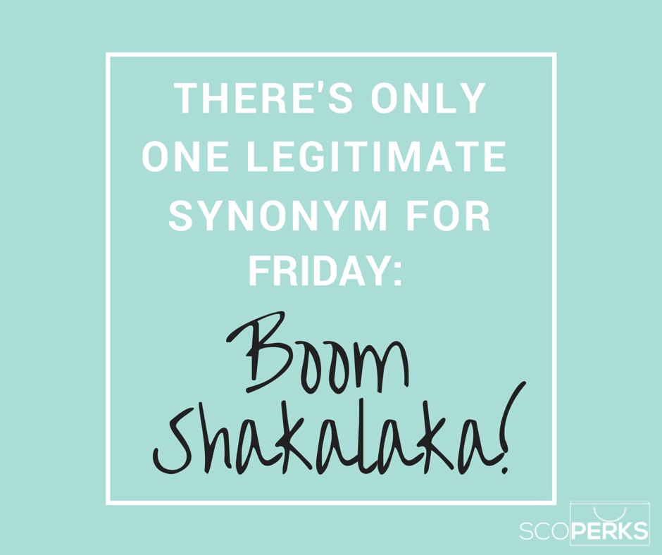 There S Only One Legitimate Synonym For Friday Boom Shakalaka Love This Quote Happy Weekend Everyone Friday Quotes Funny Picture Quotes Best Quotes