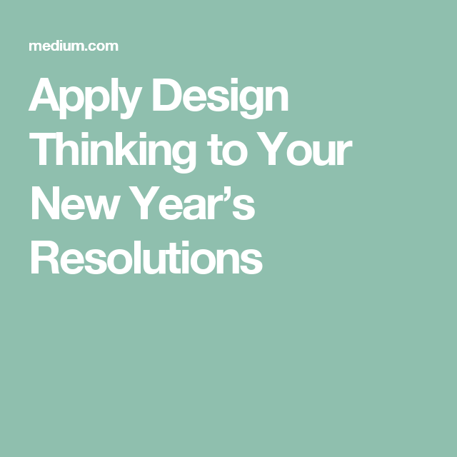 apply design thinking to your new years resolutions