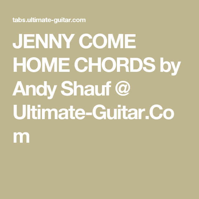 JENNY COME HOME CHORDS by Andy Shauf @ Ultimate-Guitar.Com ...