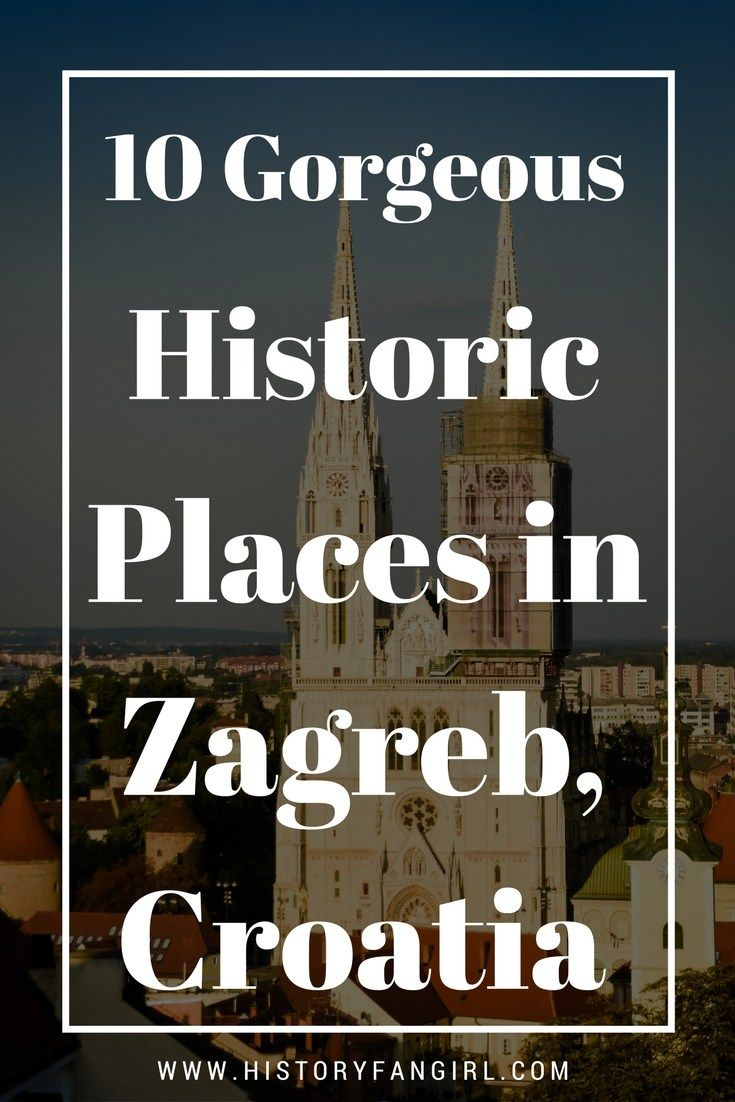 10 Gorgeous Historic Places In Zagreb Croatia Zagreb History Croatiatravel Croatiathingstodo Zagrebthingstodo Croatia Travel Zagreb Croatia