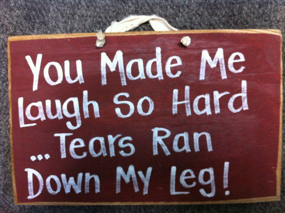You Made Me Laugh So Hard Tears Ran Down My Legs Sign You Make Me Laugh Girlfriend Humor Funny Girlfriend Gift