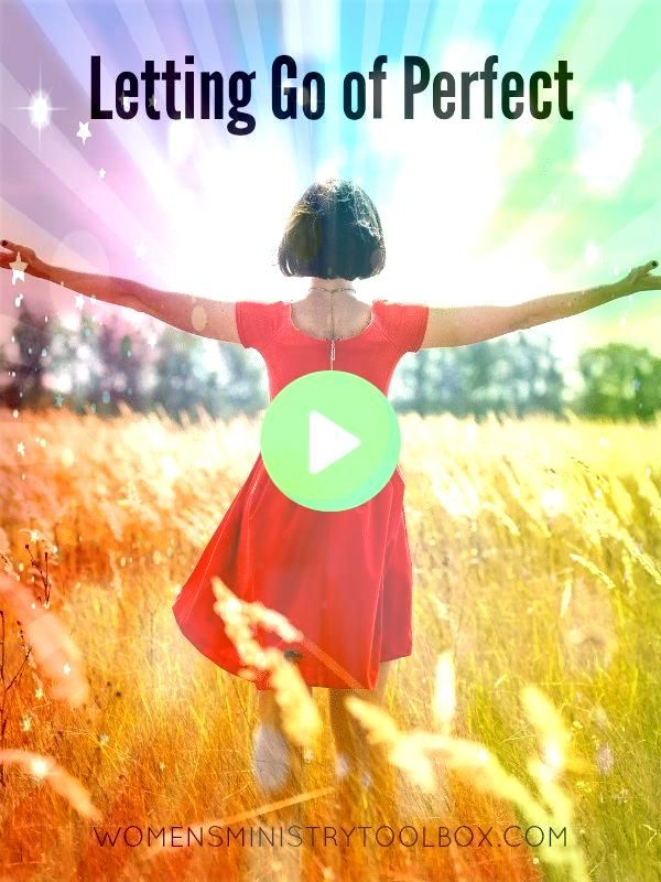 Go of Perfect  Womens Ministry Toolbox Its easy to get caught up in the need to be perfect in womens ministry Learn how to let go of perfectIts easy to get caught up in t...