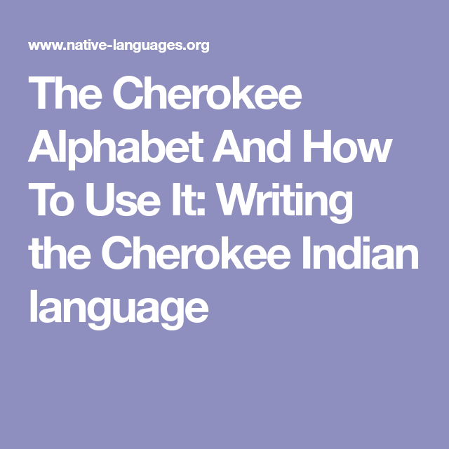 The Cherokee Alphabet And How To Use It Writing The Cherokee Indian