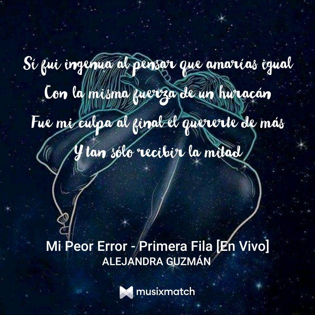 Mi Peor Error Alejandra Guzmán Frases De Canciones Frases De
