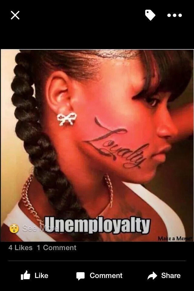 Face Tattoo Meme : tattoo, Loyalty, Unemployalty, Tattoo, Fails,, Tattoos, Horrible