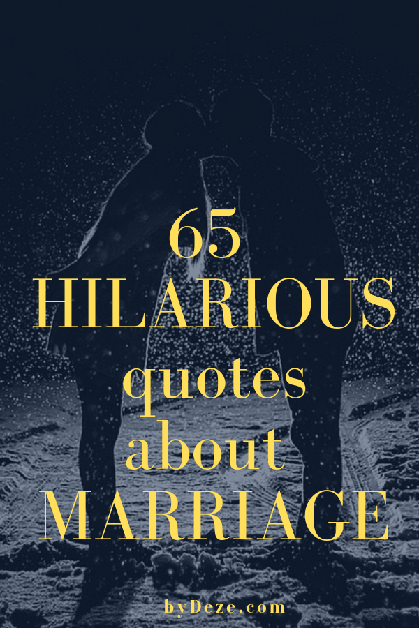 65 Funny Quotes About Marriage That Every Couple Will Understand Bydeze Marriage Quotes Funny Wedding Quotes Funny Marriage Quotes