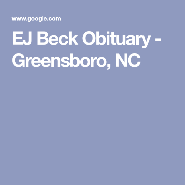 Ej Beck Obituary Greensboro Nc Obituaries Greensboro Funeral Services