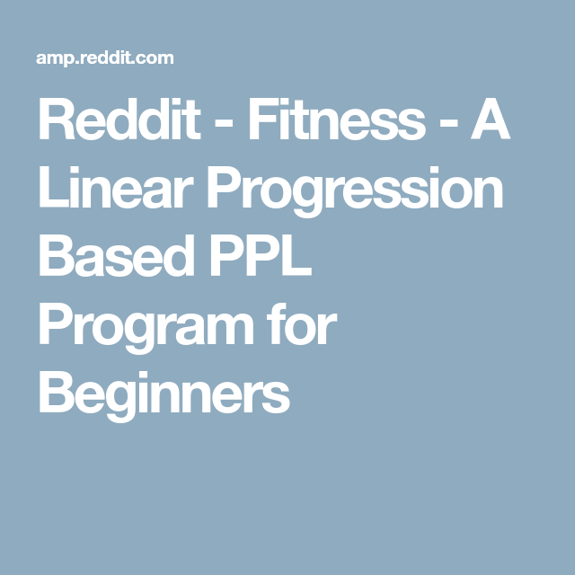 Reddit - Fitness - A Linear Progression Based PPL Program