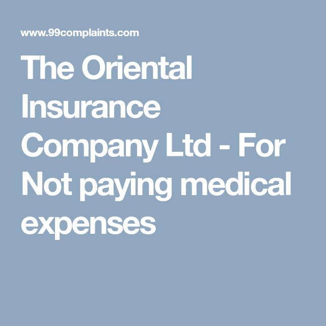 The Oriental Insurance Company Ltd For Not Paying Medical