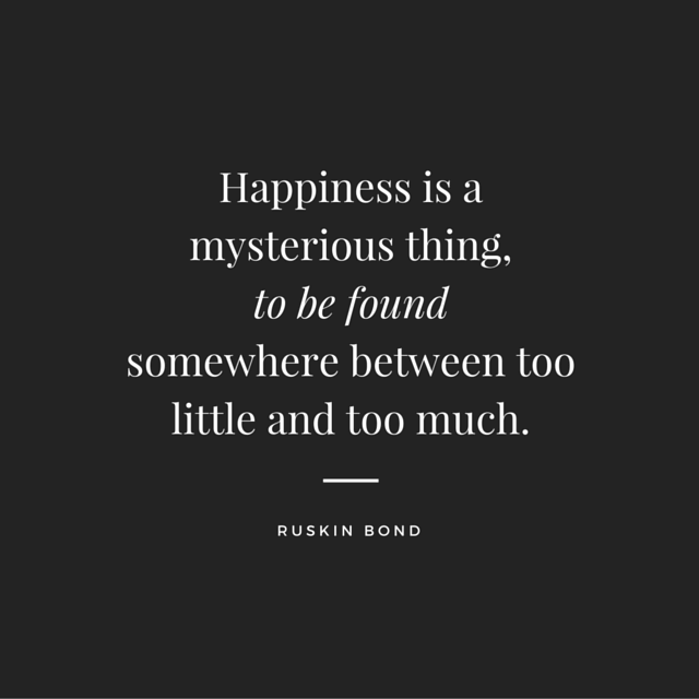 Bond Quotes Happiness Is Found Somewhere Between Too Little And Too Much .