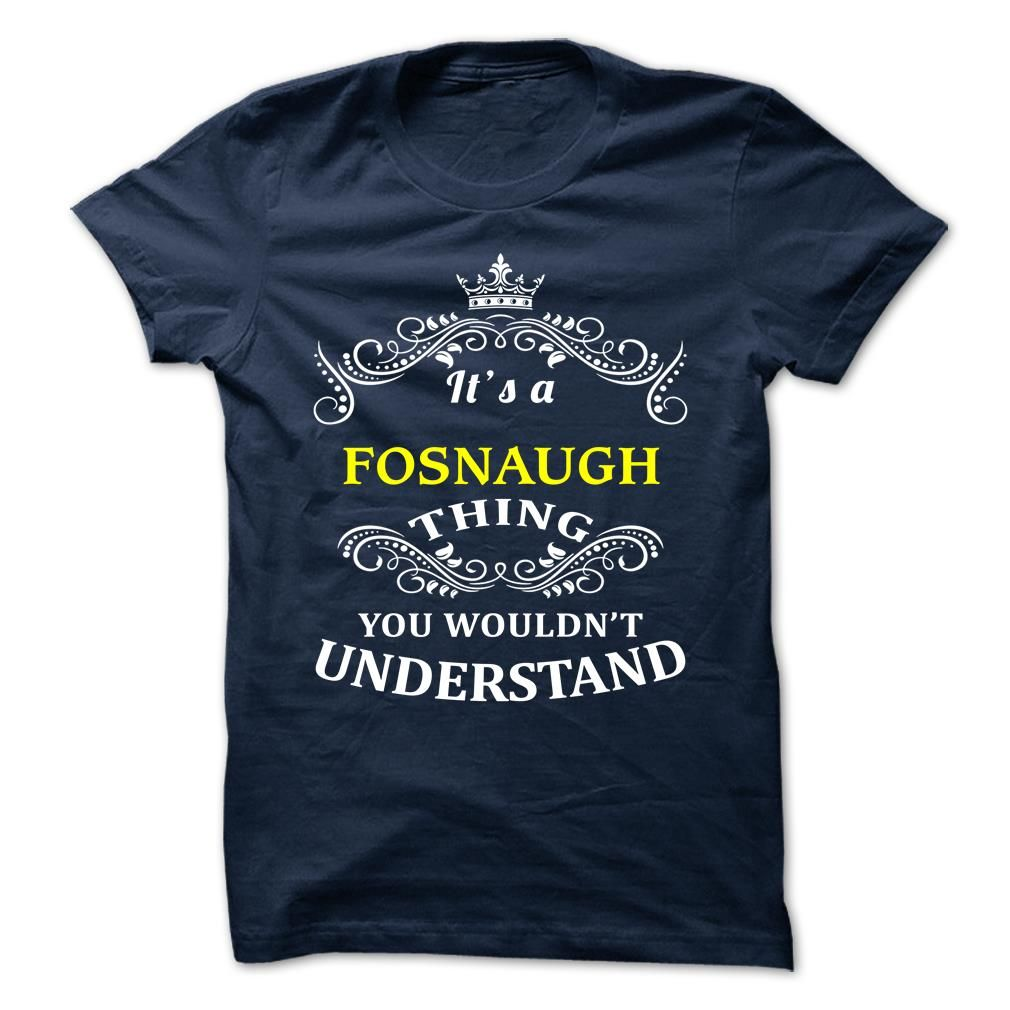 [Best holiday t-shirt names] FOSNAUGH Teeshirt of year Hoodies, Funny Tee Shirts