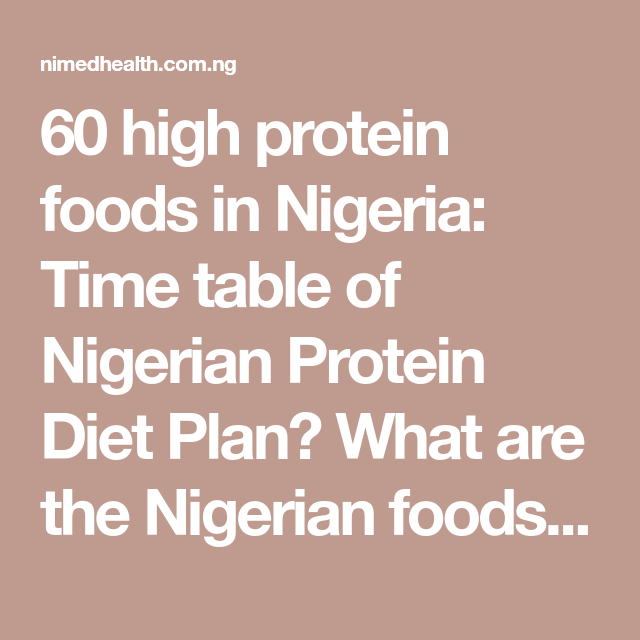 60 High Protein Foods In Nigeria Time Table Of Nigerian Protein Diet Plan What Are The Nigerian Foo Protein Diet Plan Good Protein Foods High Protein Recipes