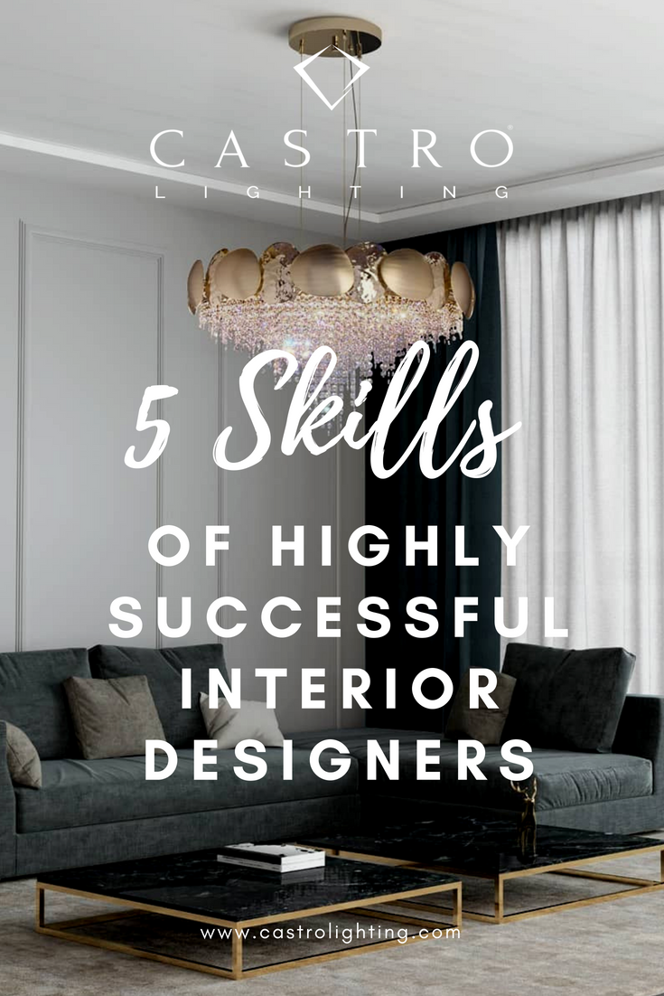 5 Skills Of Highly Successful Interior Designers The Skills You